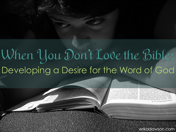 When You Don't Love the Bible: Developing a Desire for the Word of God #Bible #Scriptures #BibleReading #devotions