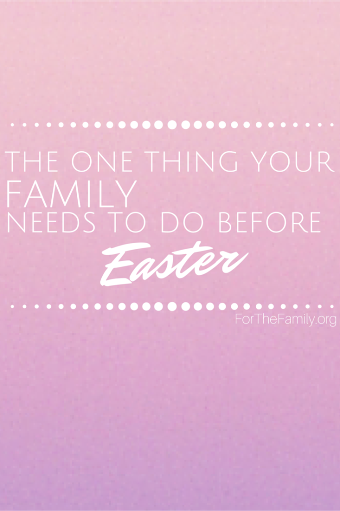 Easter is busy, but there's really just ONE thing your family needs to do before celebrating --