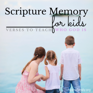 Scripture Memory - 10 verses to teach our kids about WHO God is!