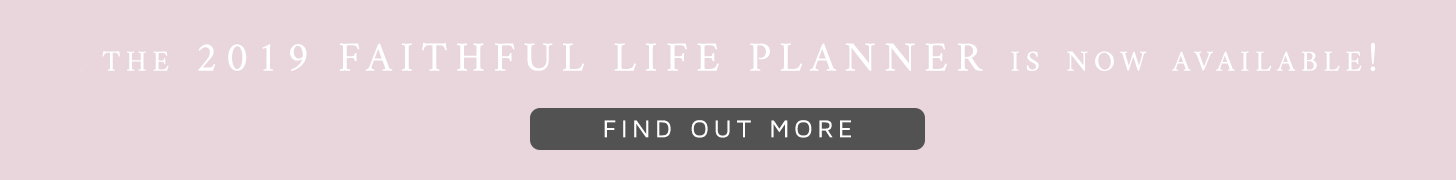 The 2019 Faithful Life Planner is Now Available