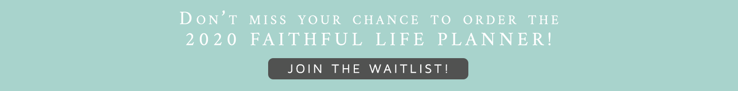 Get on the 2020 Faithful Life Planner waitlist